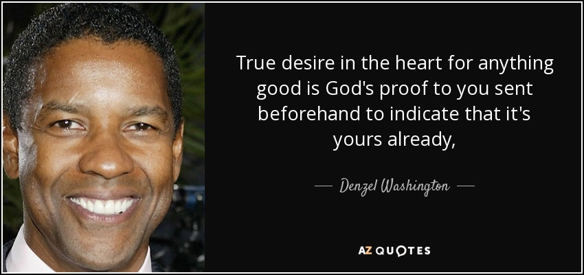 quote-true-desire-in-the-heart-for-anything-good-is-god-s-proof-to-you-sent-beforehand-to-denzel-washington-63-25-87